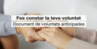 Fes constar la teva voluntat. Document de voluntats anticipades.